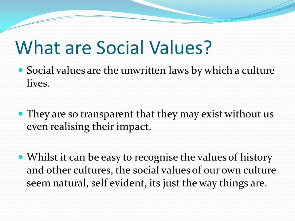 What are Social Values. Social values are the unwritten laws by which a culture lives.