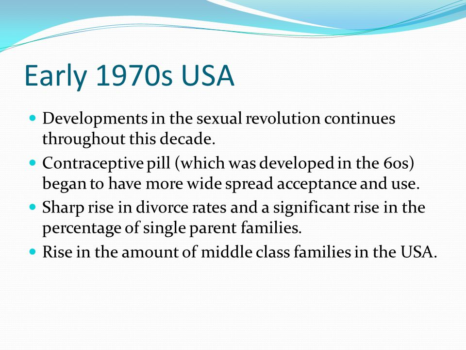 Early 1970s USA Developments in the sexual revolution continues throughout this decade.