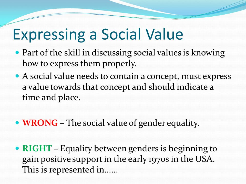Expressing a Social Value Part of the skill in discussing social values is knowing how to express them properly.