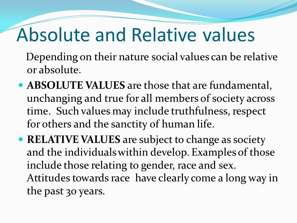 Absolute and Relative values Depending on their nature social values can be relative or absolute.
