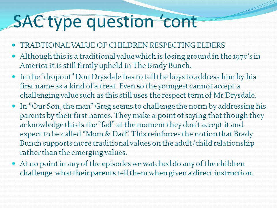 SAC type question cont TRADTIONAL VALUE OF CHILDREN RESPECTING ELDERS Although this is a traditional value which is losing ground in the 1970s in America it is still firmly upheld in The Brady Bunch.