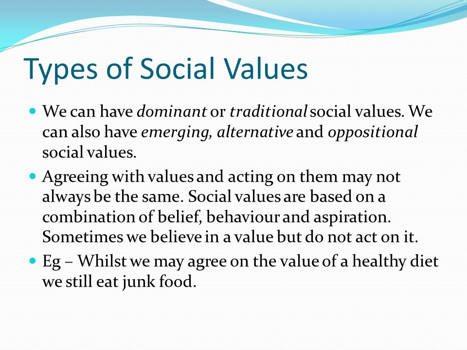 Types of Social Values We can have dominant or traditional social values.