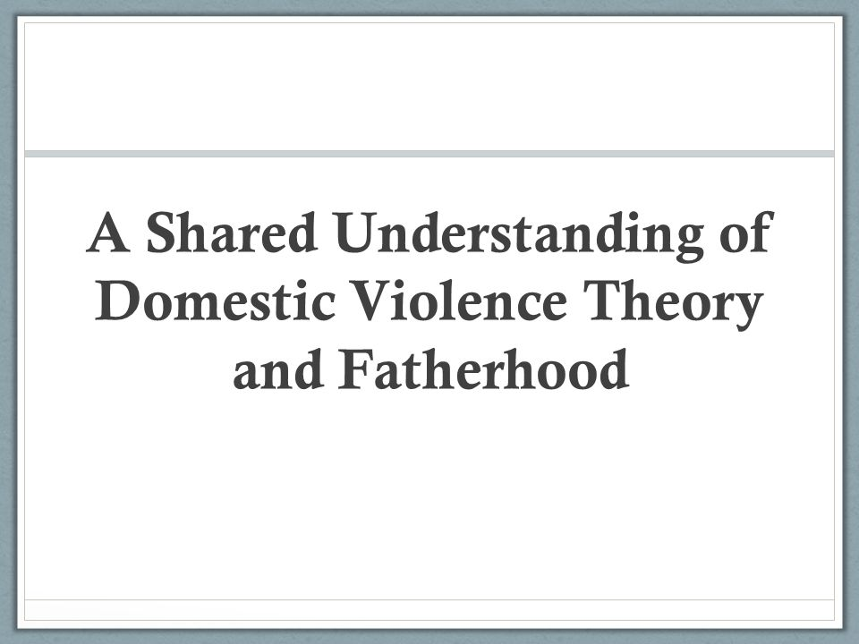 A Shared Understanding of Domestic Violence Theory and Fatherhood