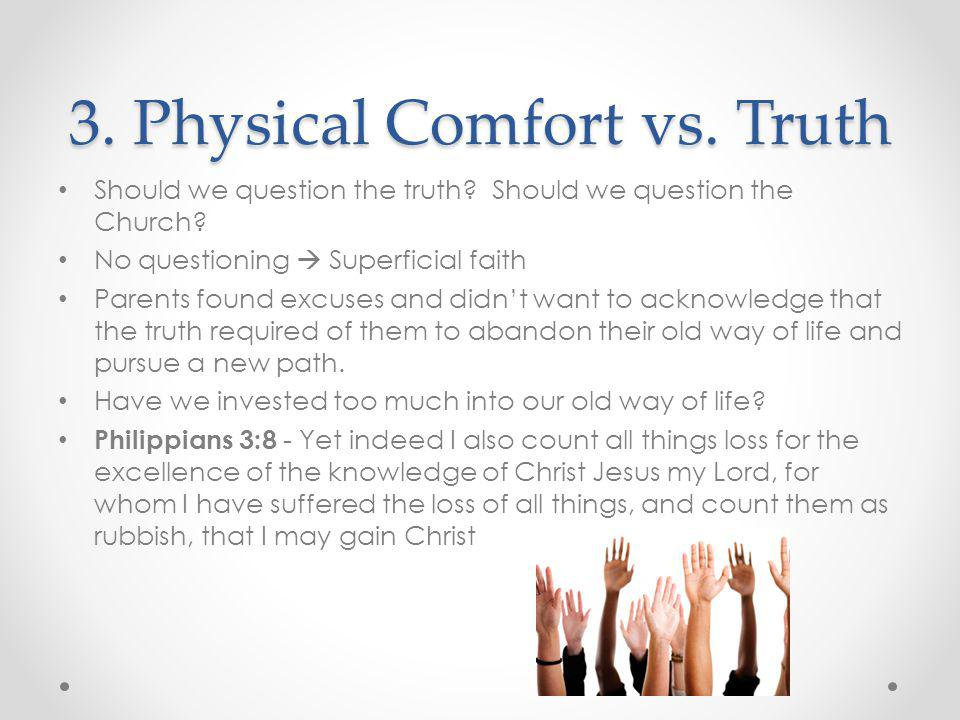 3.Physical Comfort vs. Truth Should we question the truth.