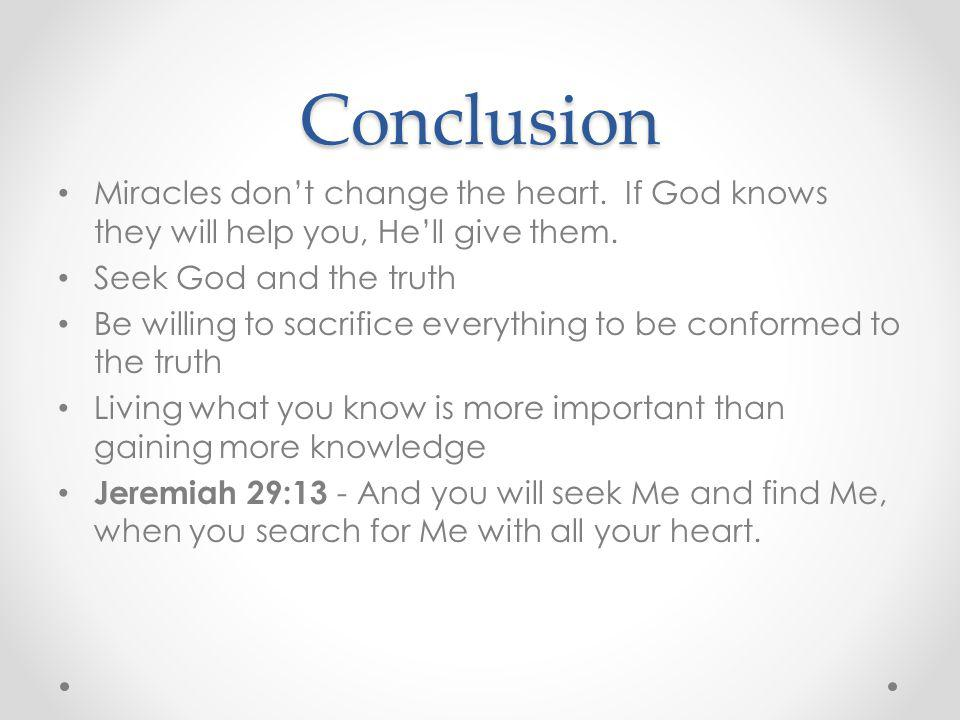 Conclusion Miracles dont change the heart.If God knows they will help you, Hell give them.