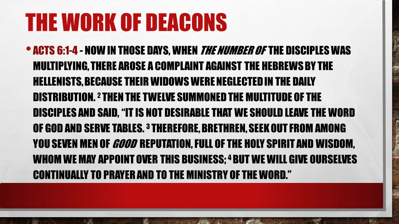 THE WORK OF DEACONS ACTS 6:1-4 - NOW IN THOSE DAYS, WHEN THE NUMBER OF THE DISCIPLES WAS MULTIPLYING, THERE AROSE A COMPLAINT AGAINST THE HEBREWS BY T