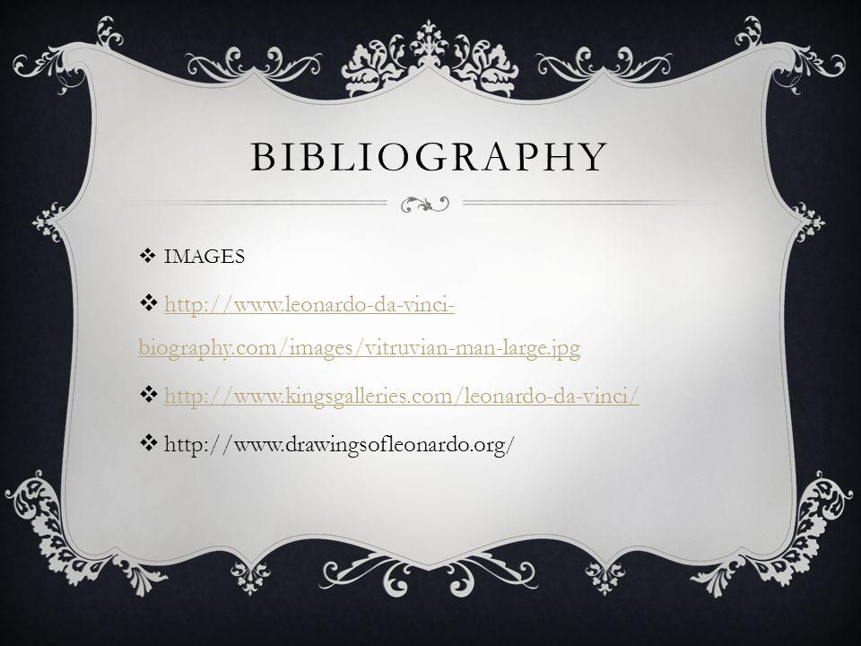 BIBLIOGRAPHY IMAGES http://www.leonardo-da-vinci- biography.com/images/vitruvian-man-large.jpg http://www.leonardo-da-vinci- biography.com/images/vitr