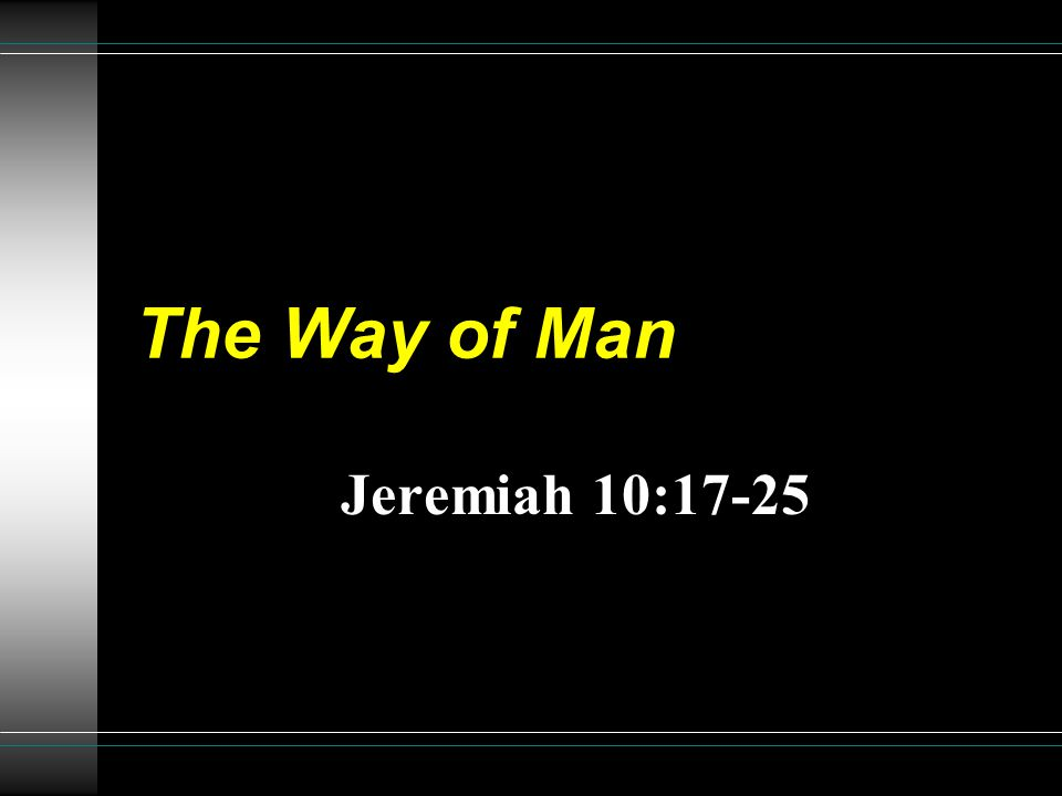 The Way of Man Jeremiah 10:17-25
