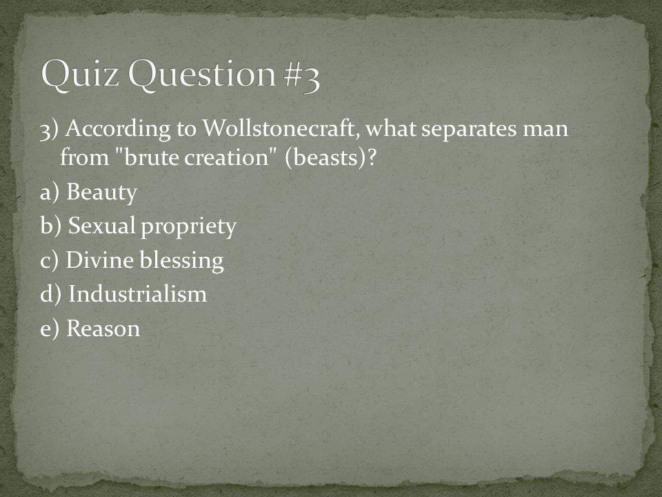 3) According to Wollstonecraft, what separates man from brute creation (beasts).