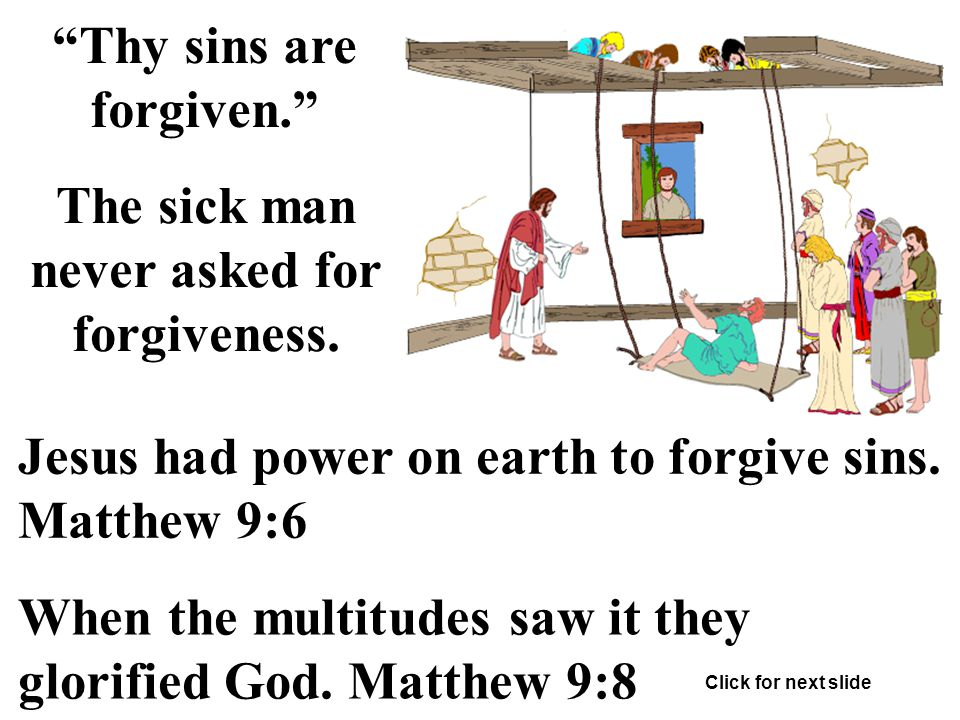Thy sins are forgiven. The sick man never asked for forgiveness.