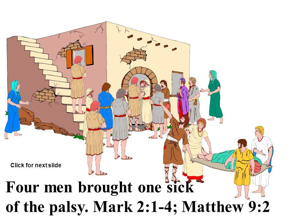 Jesus heals a paralyzed man at Capernaum. Matthew 9:1-8; Mark 2:1-12 Click for next slide