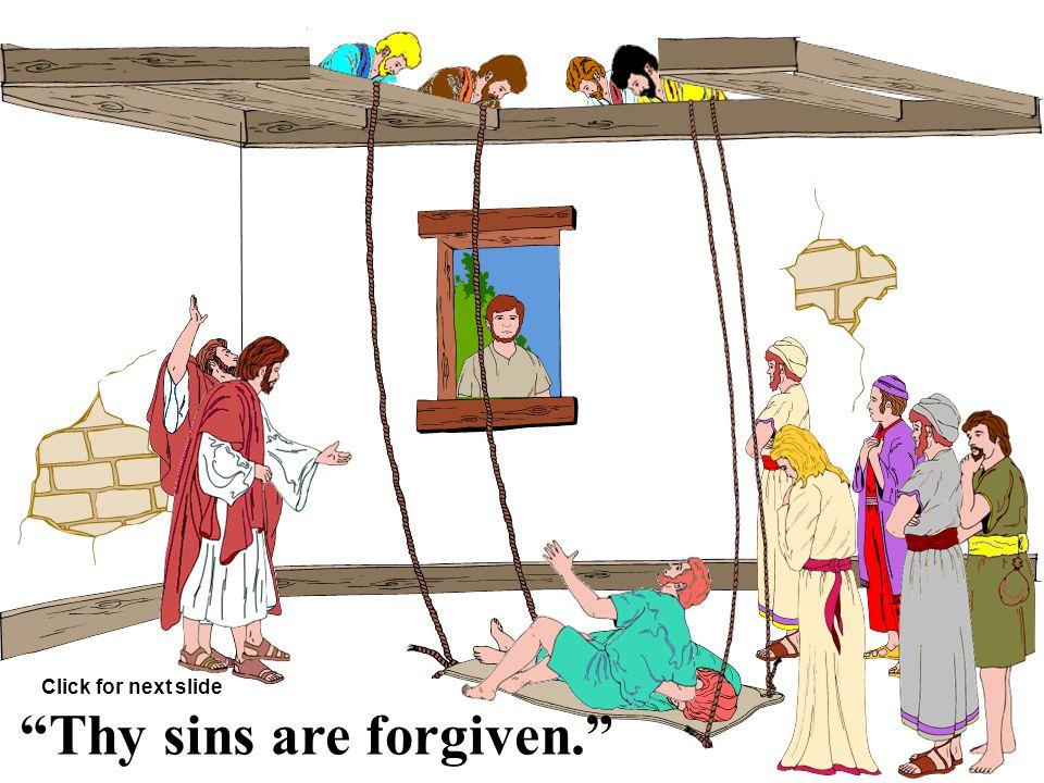 Jesus saw their faith. Click for next slide