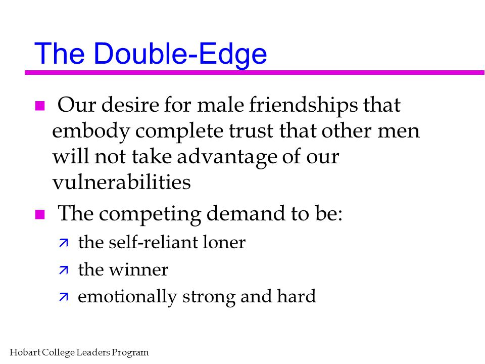 Hobart College Leaders Program The Double-Edge n Our desire for male friendships that embody complete trust that other men will not take advantage of