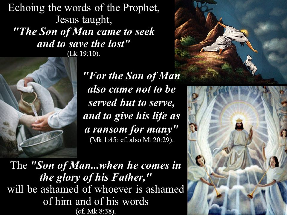The Son of Man...when he comes in the glory of his Father, will be ashamed of whoever is ashamed of him and of his words (cf.