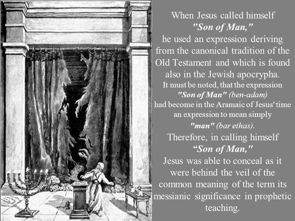 When Jesus called himself Son of Man, he used an expression deriving from the canonical tradition of the Old Testament and which is found also in the Jewish apocrypha.