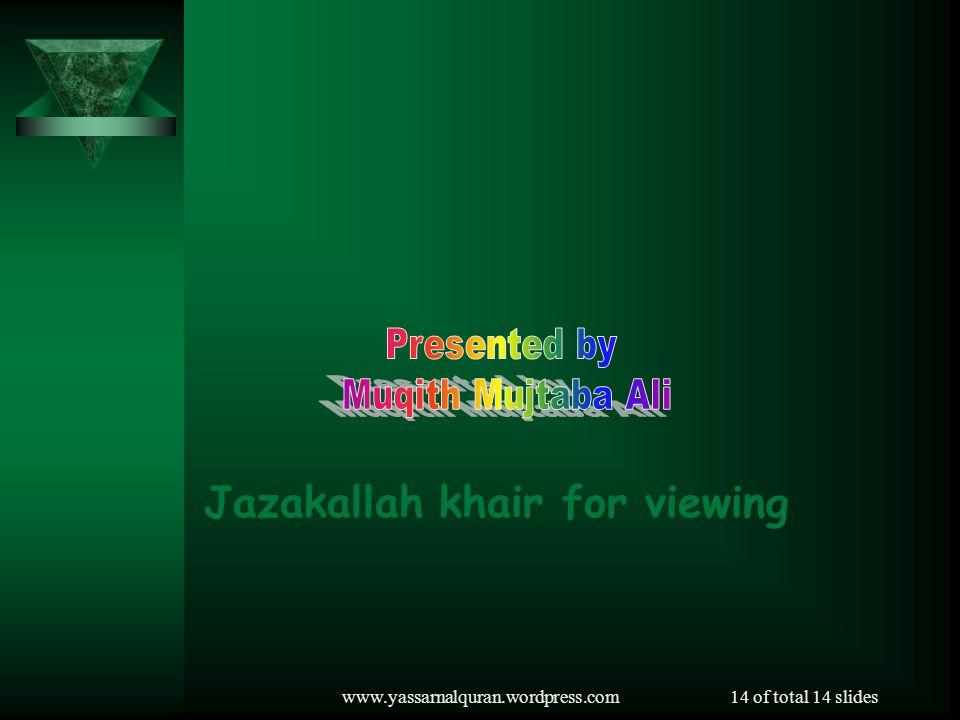 www.yassarnalquran.wordpress.com14 of total 14 slides Jazakallah khair for viewing