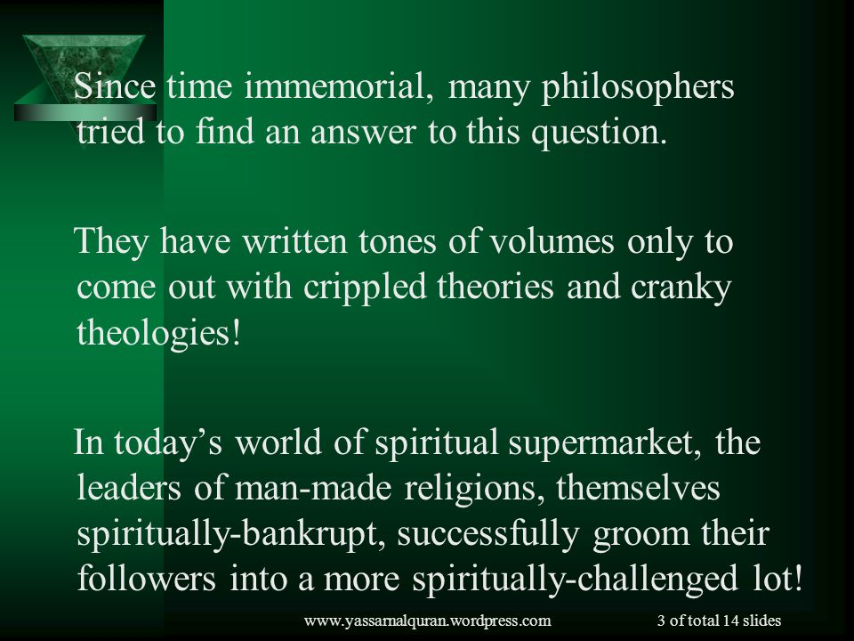 www.yassarnalquran.wordpress.com3 of total 14 slides Since time immemorial, many philosophers tried to find an answer to this question.