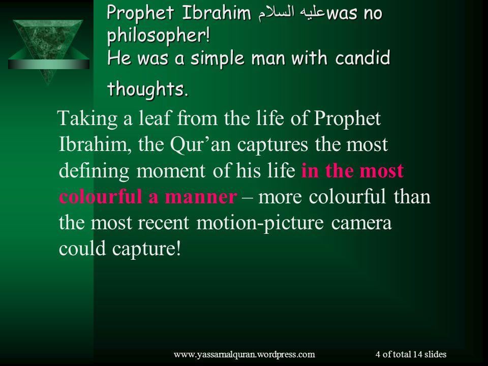 www.yassarnalquran.wordpress.com4 of total 14 slides Prophet Ibrahimعليه السلامwas no philosopher.