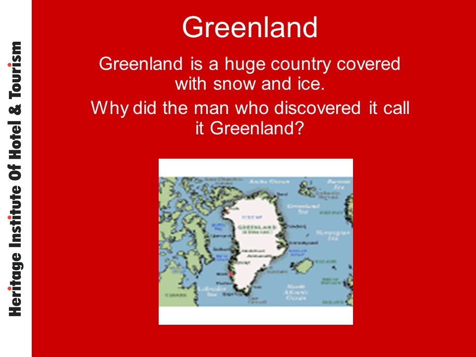 Greenland Greenland is a huge country covered with snow and ice. Why did the man who discovered it call it Greenland?