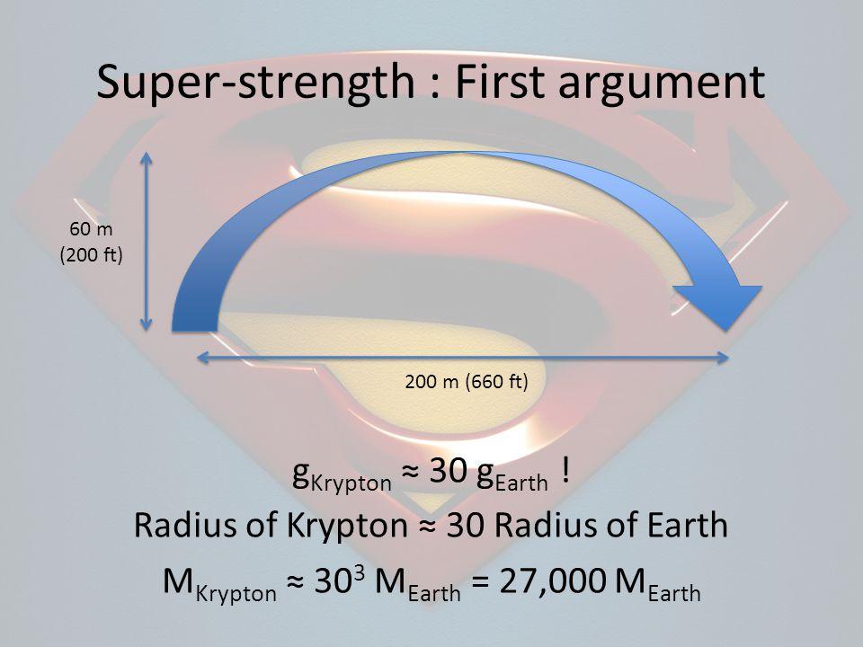 60 m (200 ft) 200 m (660 ft) g Krypton 30 g Earth ! Radius of Krypton 30 Radius of Earth M Krypton 30 3 M Earth = 27,000 M Earth