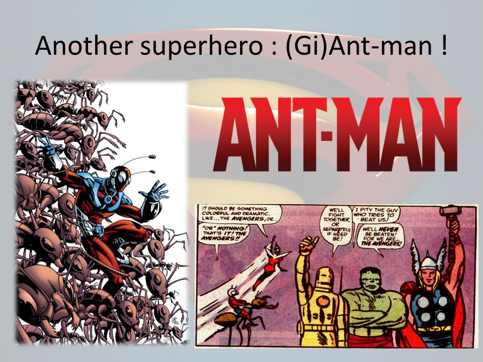 Another superhero : (Gi)Ant-man !