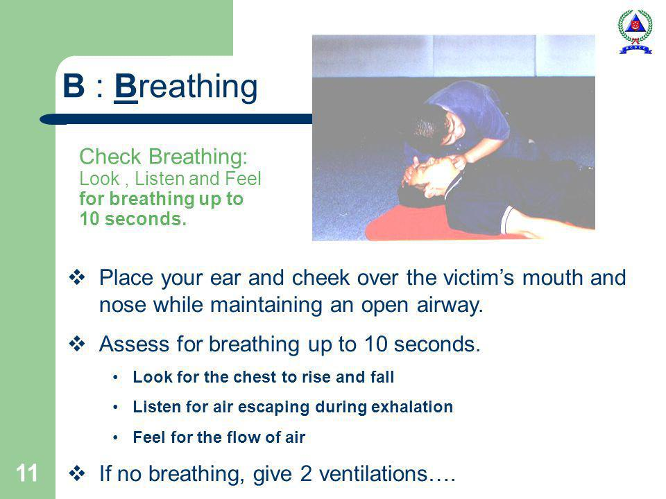 11 Check Breathing: Look, Listen and Feel for breathing up to 10 seconds.