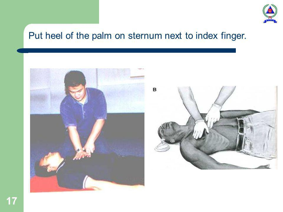 17 Put heel of the palm on sternum next to index finger.