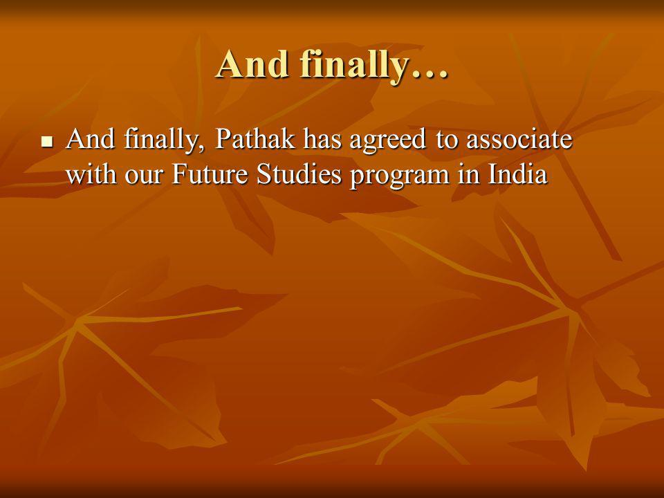 And finally… And finally, Pathak has agreed to associate with our Future Studies program in India And finally, Pathak has agreed to associate with our Future Studies program in India