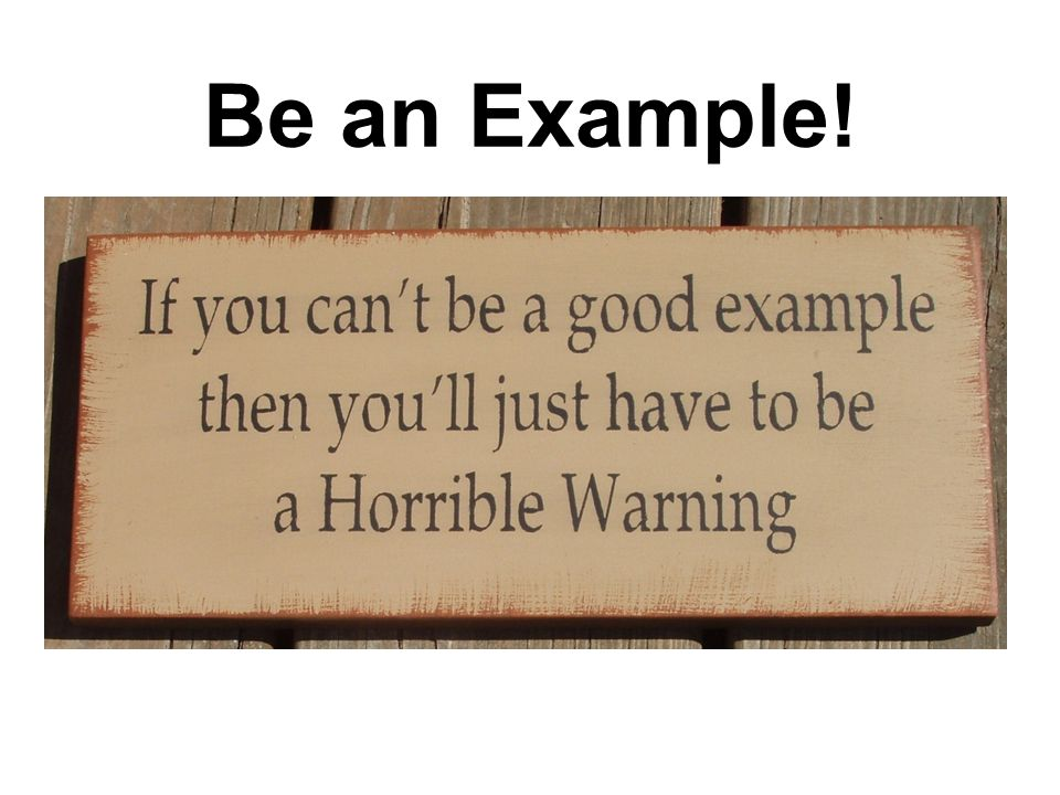 Be an Example! In word In conversation-way of life In Charitylove In spirit-attitude In faith In Purity