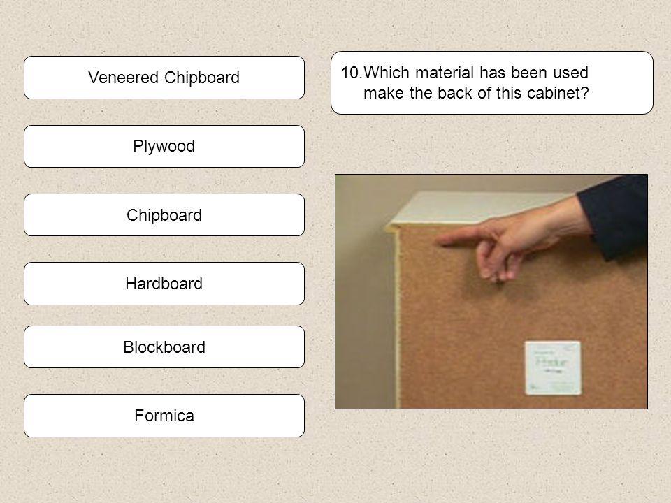 Plywood Blockboard 9. Name the man made board shown below. Veneered Chipboard Chipboard MDF Formica