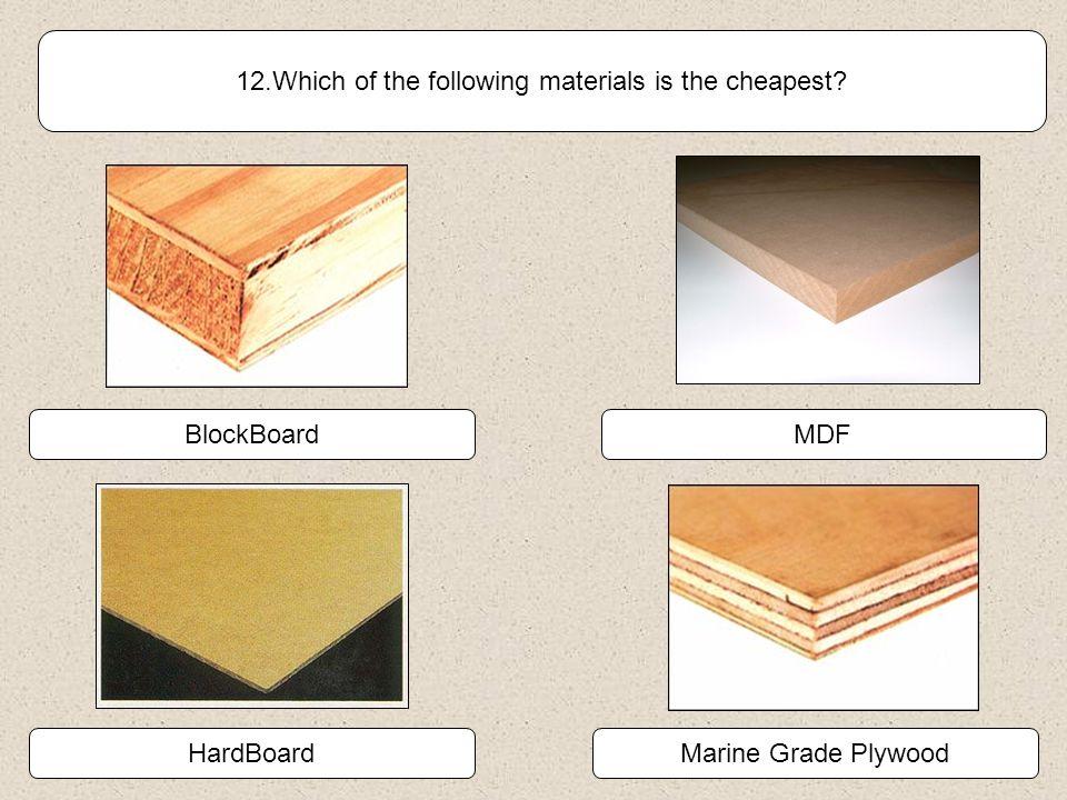 Plywood Blockboard 11. Name the man made board shown below. Veneered Chipboard Chipboard MDF Hardboard