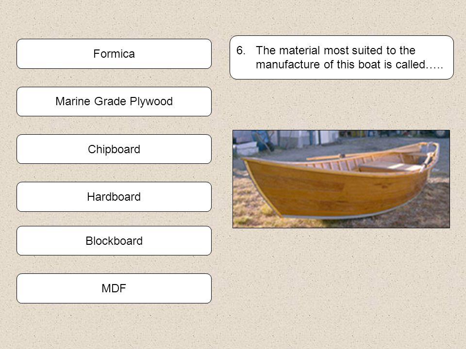 Plywood Blockboard 5 Name the man made board shown below. Hardboard Chipboard Formica