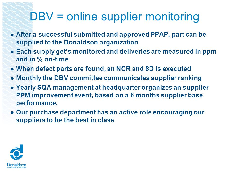 DBV = online supplier monitoring After a successful submitted and approved PPAP, part can be supplied to the Donaldson organization Each supply gets m