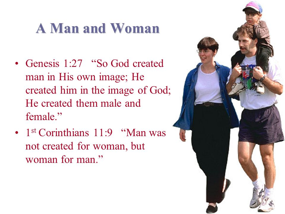 A Man and Woman Genesis 1:27 So God created man in His own image; He created him in the image of God; He created them male and female.