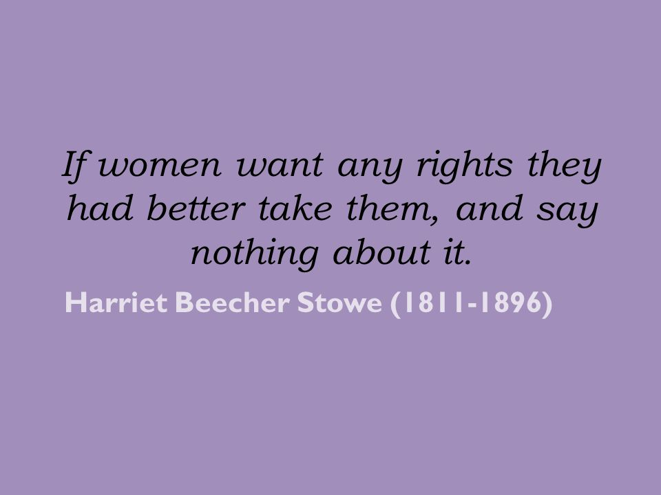 There never will be complete equality until women themselves help to make laws and elect lawmakers.