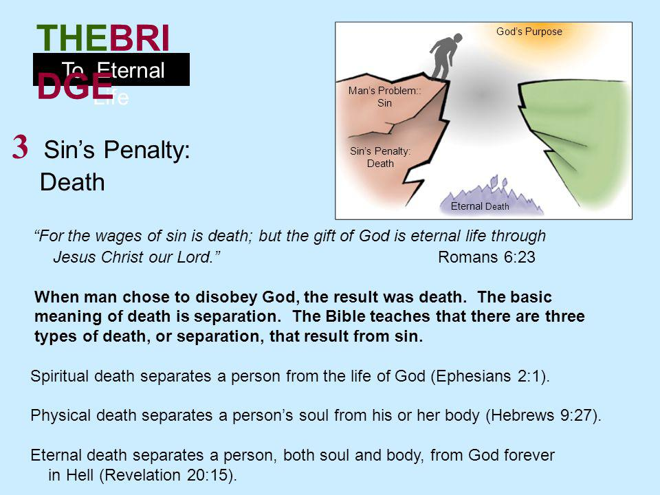 To Eternal Life THEBRI DGE 4 Then how can we ever have eternal life.