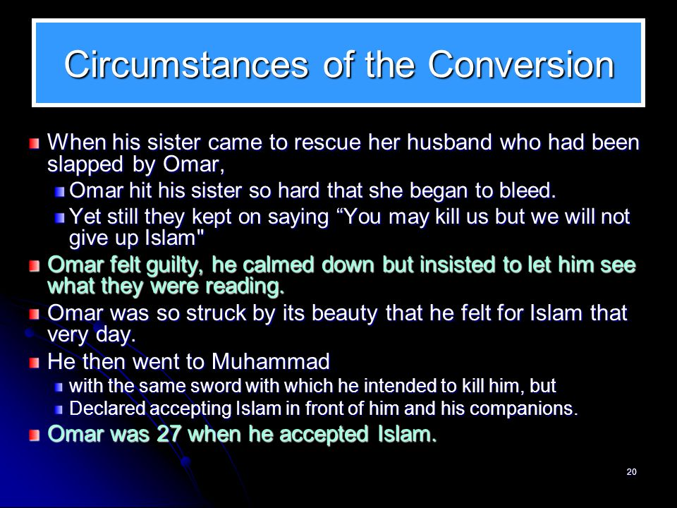 Converting to Islam Omar converted to Islam in 616, one year after the Migration of the Muslims to Abyssinia.