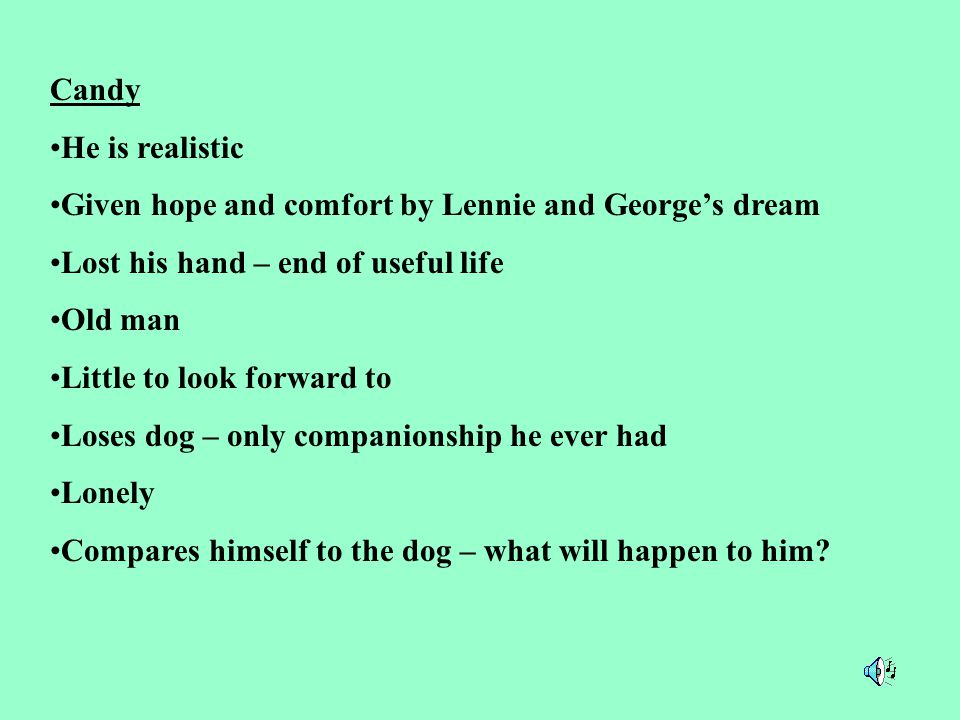 Lennie He is very childlike He becomes frightened very quickly although he is a man of great strength He is often described in terms of an animal sugg