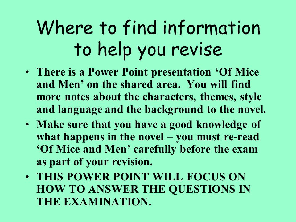 Where to find information to help you revise There is a Power Point presentation Of Mice and Men on the shared area.