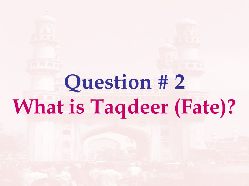 Question # 2 What is Taqdeer (Fate)?