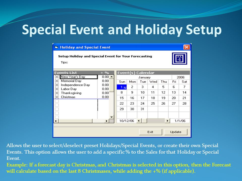 Special Event and Holiday Setup Allows the user to select/deselect preset Holidays/Special Events, or create their own Special Events. This option all