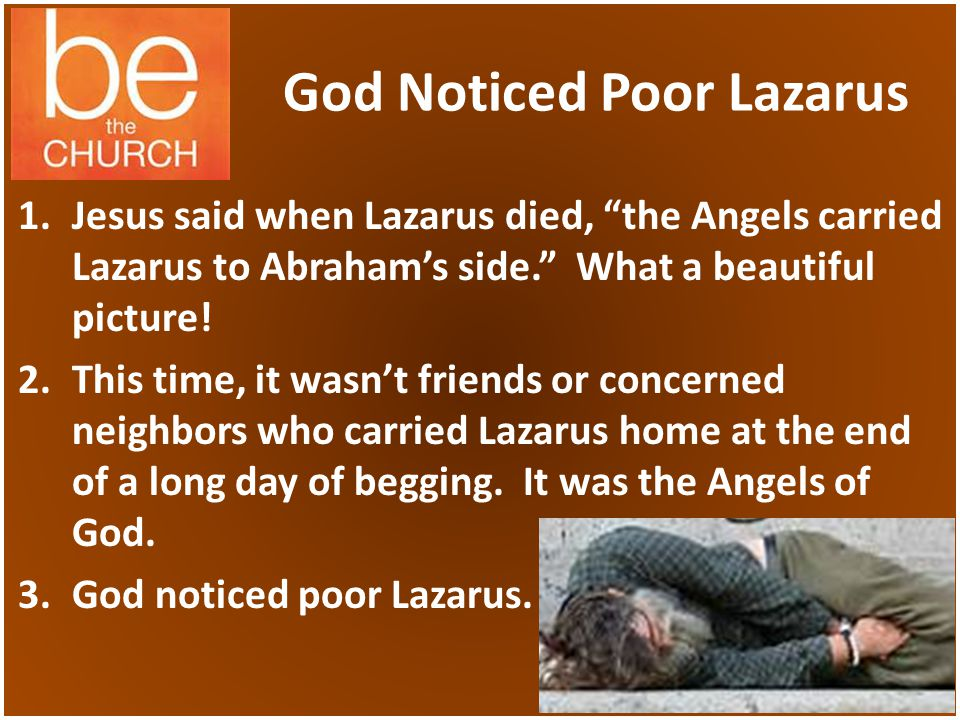 God Noticed Poor Lazarus 1.Jesus said when Lazarus died, the Angels carried Lazarus to Abrahams side.