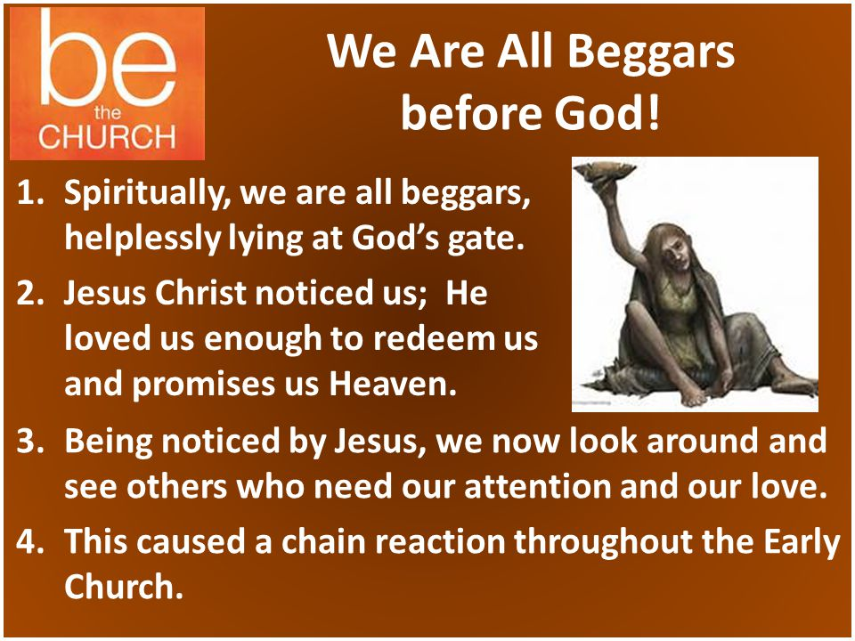 We Are All Beggars before God. 1.Spiritually, we are all beggars, helplessly lying at Gods gate.