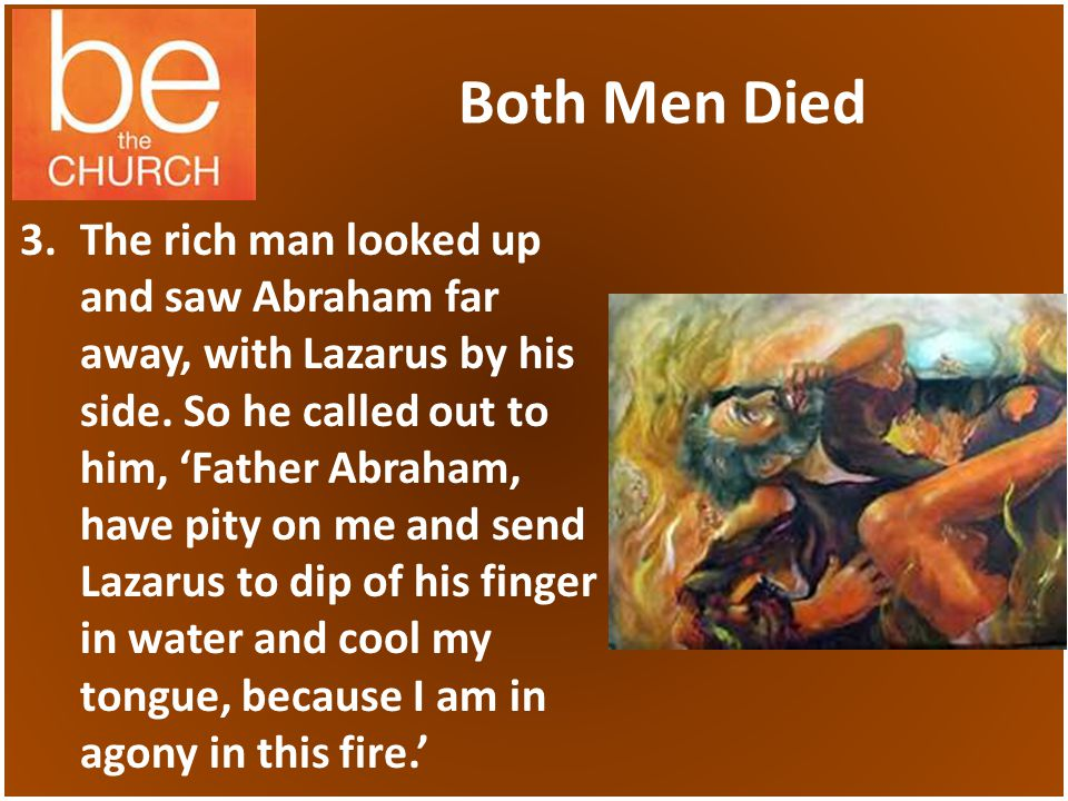 Both Men Died 3.The rich man looked up and saw Abraham far away, with Lazarus by his side.