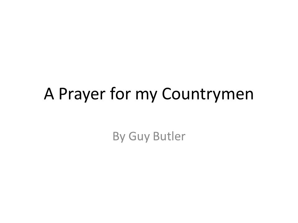 A Prayer for my Countrymen By Guy Butler