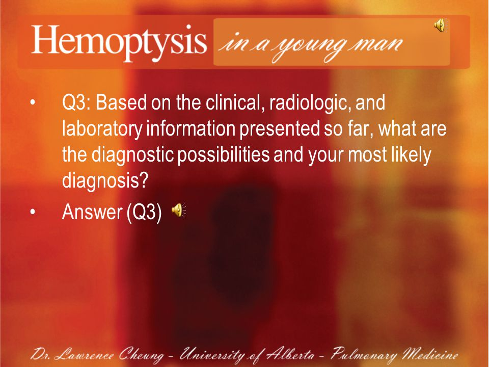 Q3: Based on the clinical, radiologic, and laboratory information presented so far, what are the diagnostic possibilities and your most likely diagnosis.
