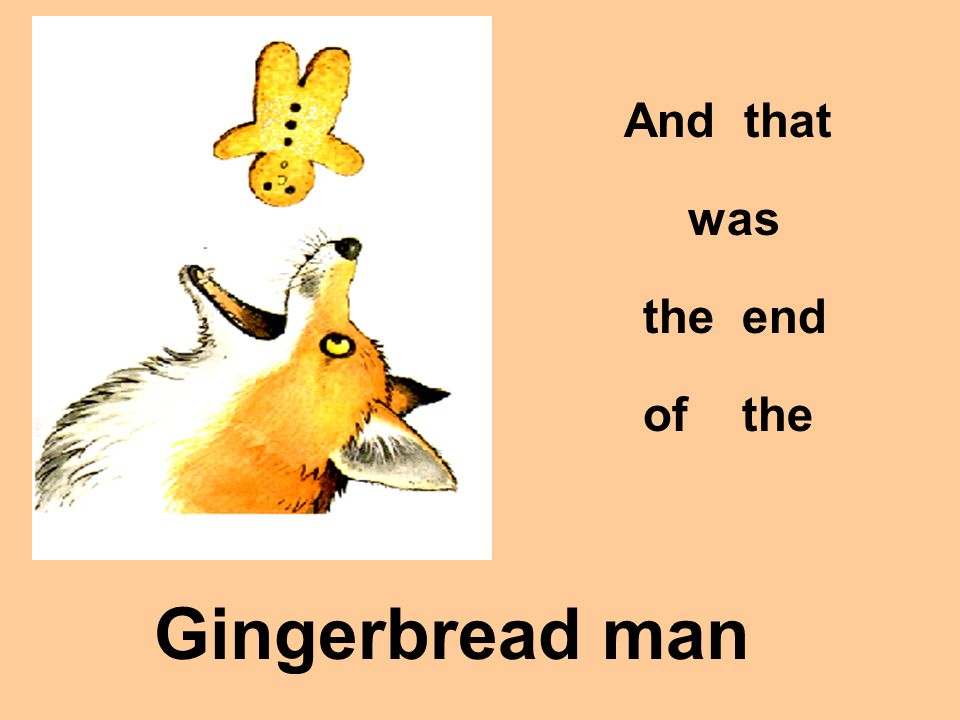 Then S N A P ! ! ! With one big gulp the fox throws the gingerbread man into the air and gulps him up.