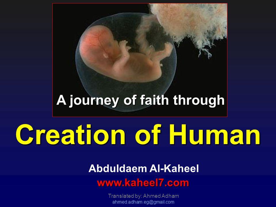 A journey of faith through Creation of Human A journey of faith through Creation of Human Abduldaem Al-Kaheelwww.kaheel7.com Translated by: Ahmed Adham ahmed.adham.eg@gmail.com