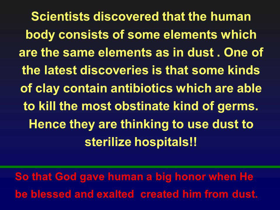 Scientists discovered that the human body consists of some elements which are the same elements as in dust.