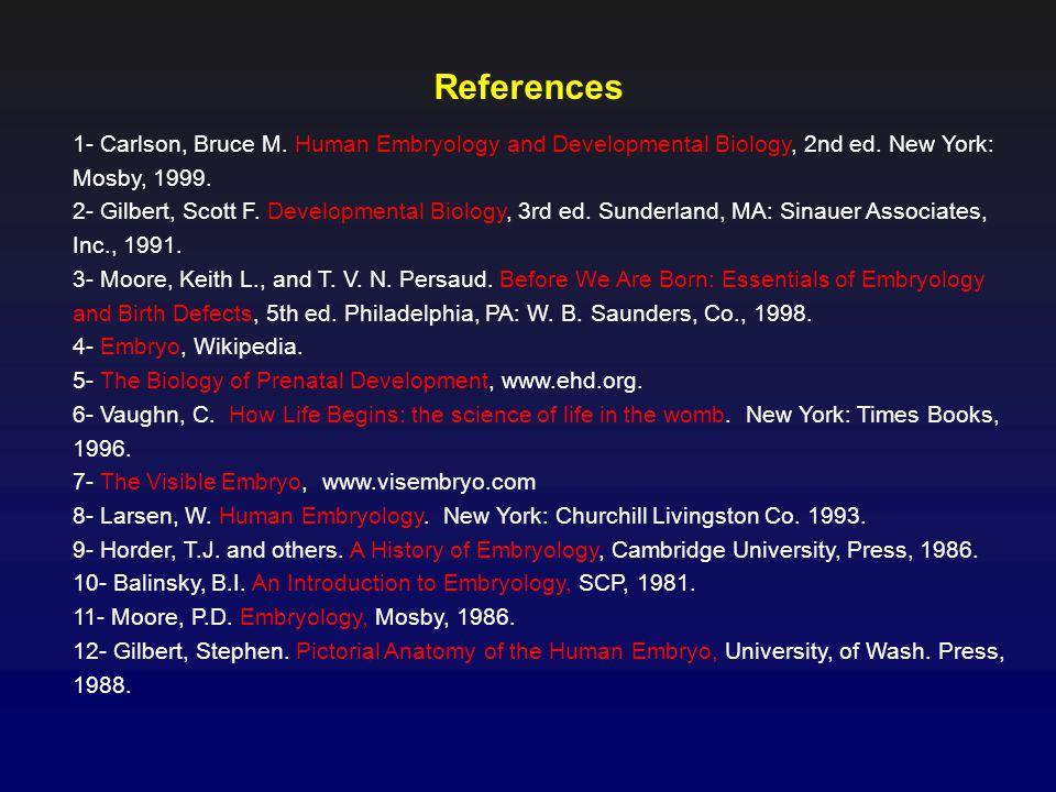 References 1- Carlson, Bruce M.Human Embryology and Developmental Biology, 2nd ed.